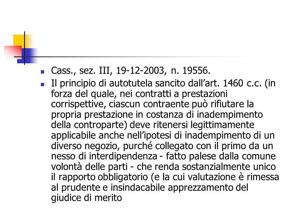 Cass., sez. III, 19-12-2003, n. 19556. Il principio di autotutela sancito dallart. 1460 c.c. (in forza del quale, nei contratti a prestazioni corrispe