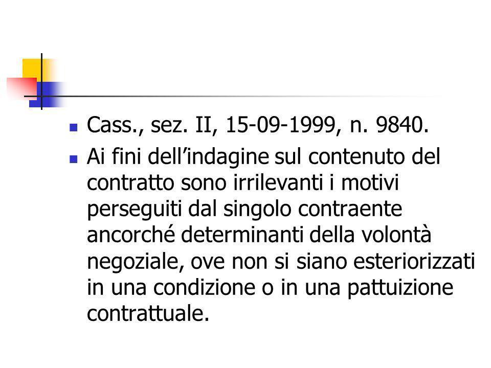 Cass., sez. II, 15-09-1999, n. 9840. Ai fini dellindagine sul contenuto del contratto sono irrilevanti i motivi perseguiti dal singolo contraente anco