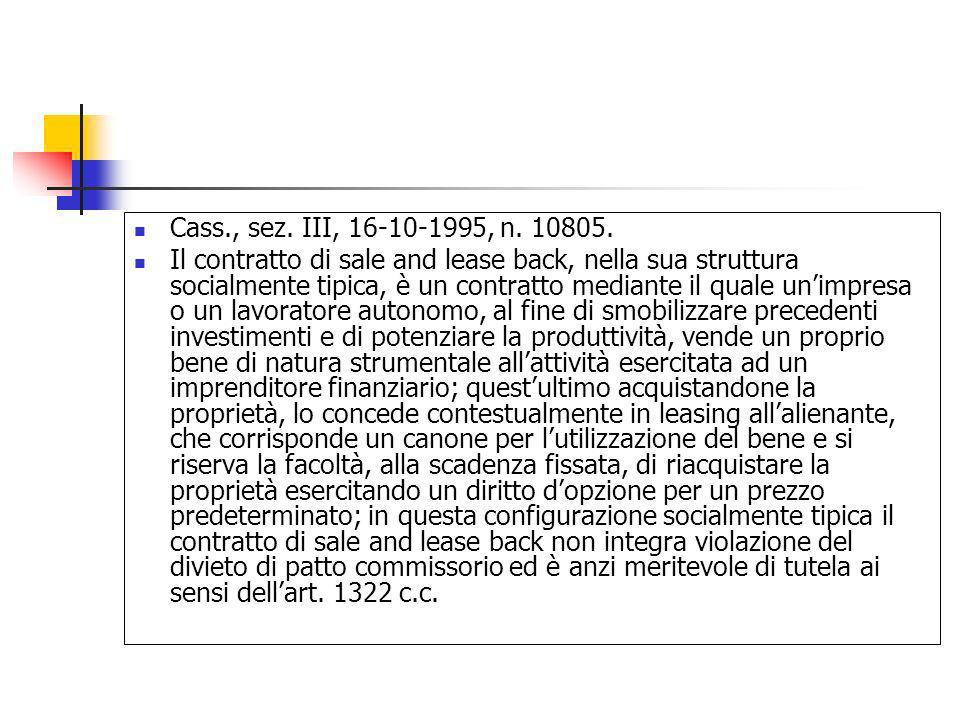 Cass., sez. III, 16-10-1995, n. 10805. Il contratto di sale and lease back, nella sua struttura socialmente tipica, è un contratto mediante il quale u