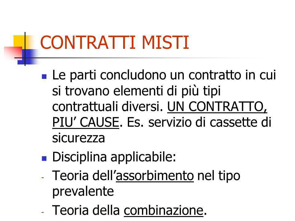 CONTRATTI MISTI Le parti concludono un contratto in cui si trovano elementi di più tipi contrattuali diversi. UN CONTRATTO, PIU CAUSE. Es. servizio di