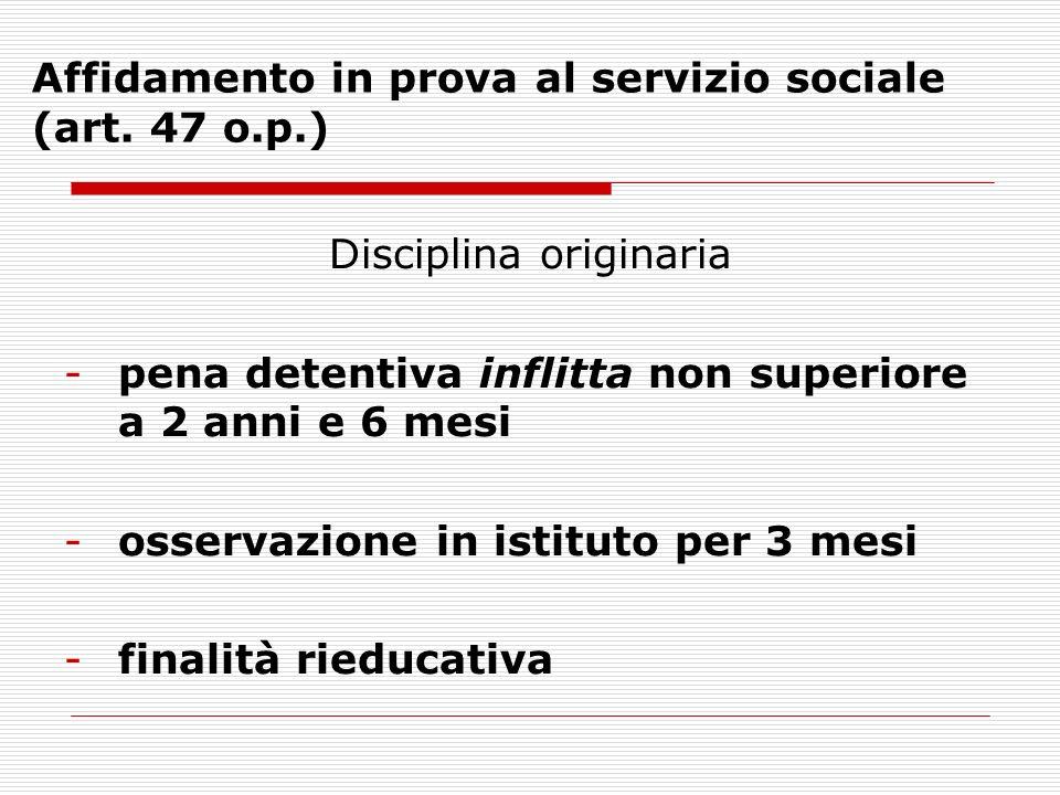 Affidamento in prova al servizio sociale (art. 47 o.p.) Disciplina originaria -pena detentiva inflitta non superiore a 2 anni e 6 mesi -osservazione i