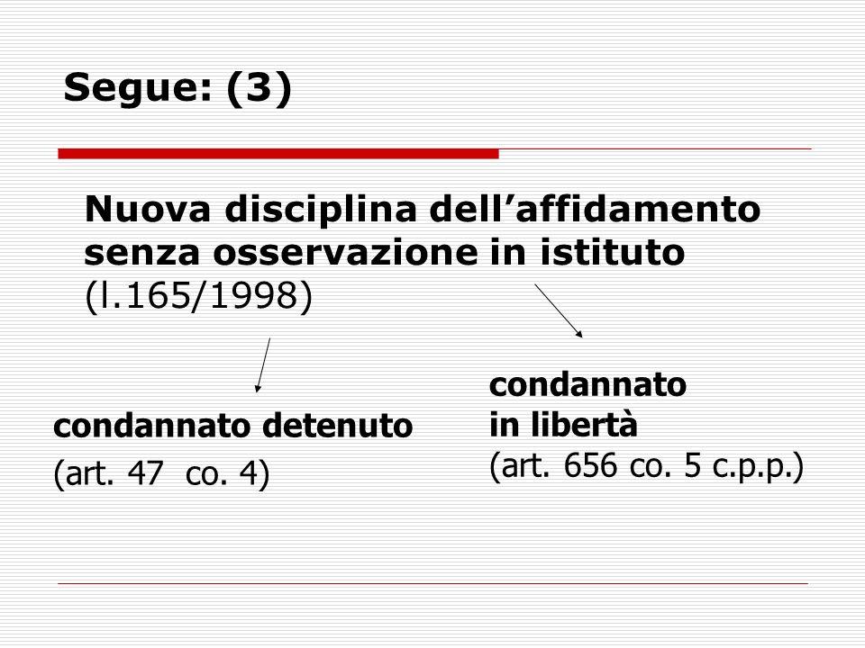 Segue: (3) Nuova disciplina dellaffidamento senza osservazione in istituto (l.165/1998) condannato detenuto (art. 47 co. 4) condannato in libertà (art