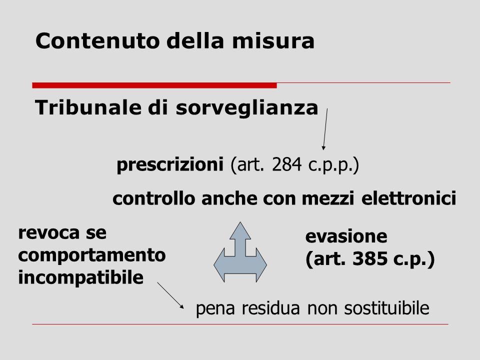 Contenuto della misura Tribunale di sorveglianza prescrizioni (art. 284 c.p.p.) controllo anche con mezzi elettronici revoca se comportamento incompat