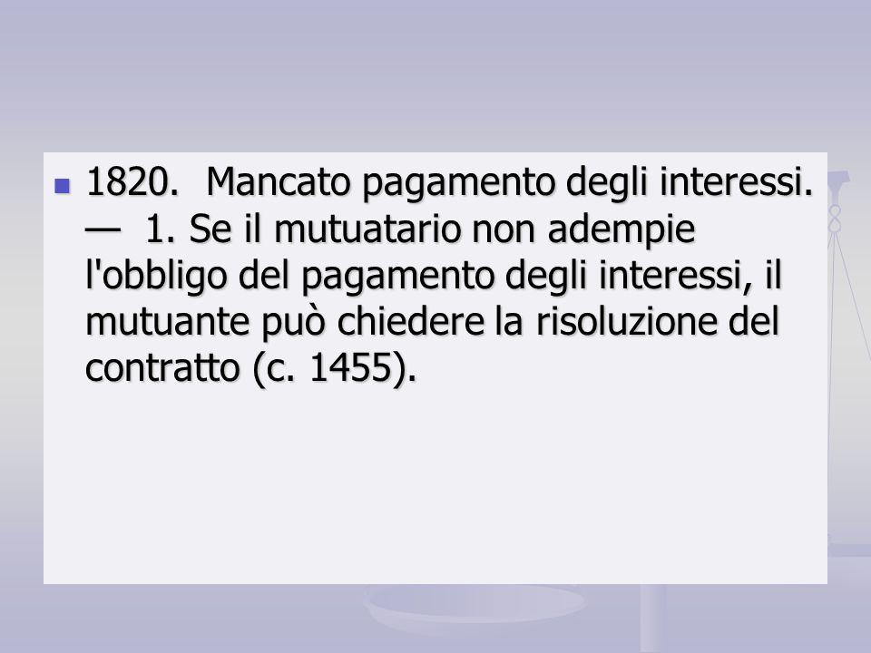 1820. Mancato pagamento degli interessi. 1. Se il mutuatario non adempie l'obbligo del pagamento degli interessi, il mutuante può chiedere la risoluzi