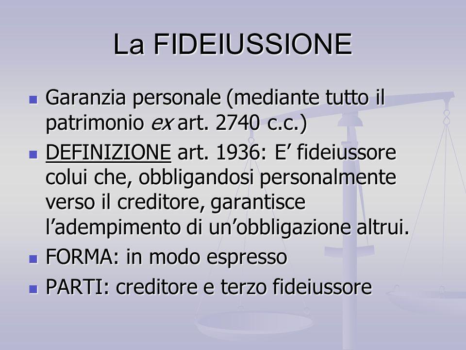 La FIDEIUSSIONE Garanzia personale (mediante tutto il patrimonio ex art. 2740 c.c.) Garanzia personale (mediante tutto il patrimonio ex art. 2740 c.c.