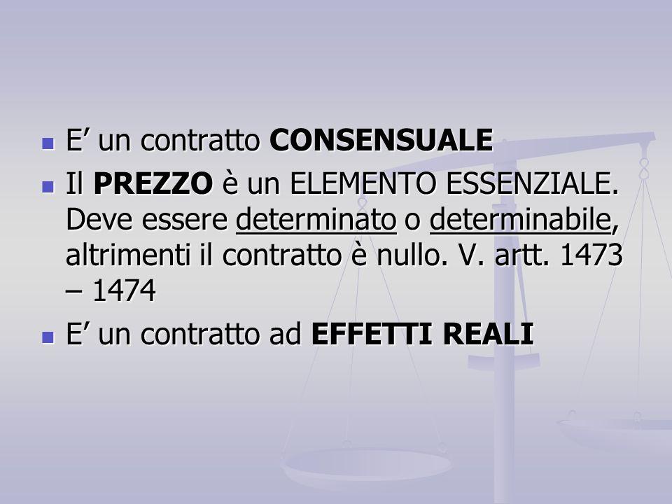 E un contratto CONSENSUALE E un contratto CONSENSUALE Il PREZZO è un ELEMENTO ESSENZIALE. Deve essere determinato o determinabile, altrimenti il contr