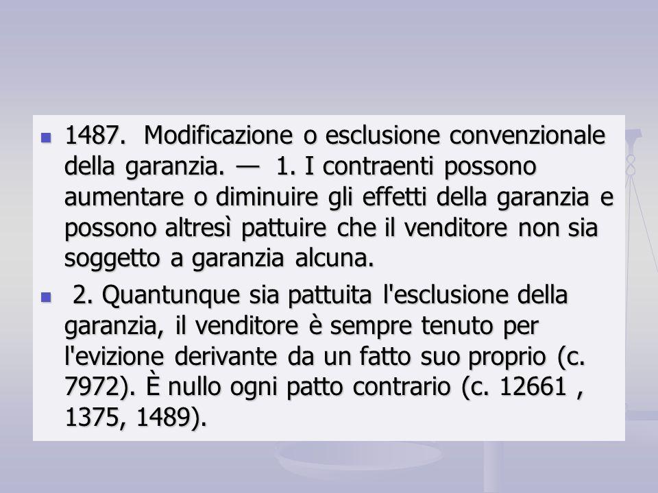 1487. Modificazione o esclusione convenzionale della garanzia. 1. I contraenti possono aumentare o diminuire gli effetti della garanzia e possono altr
