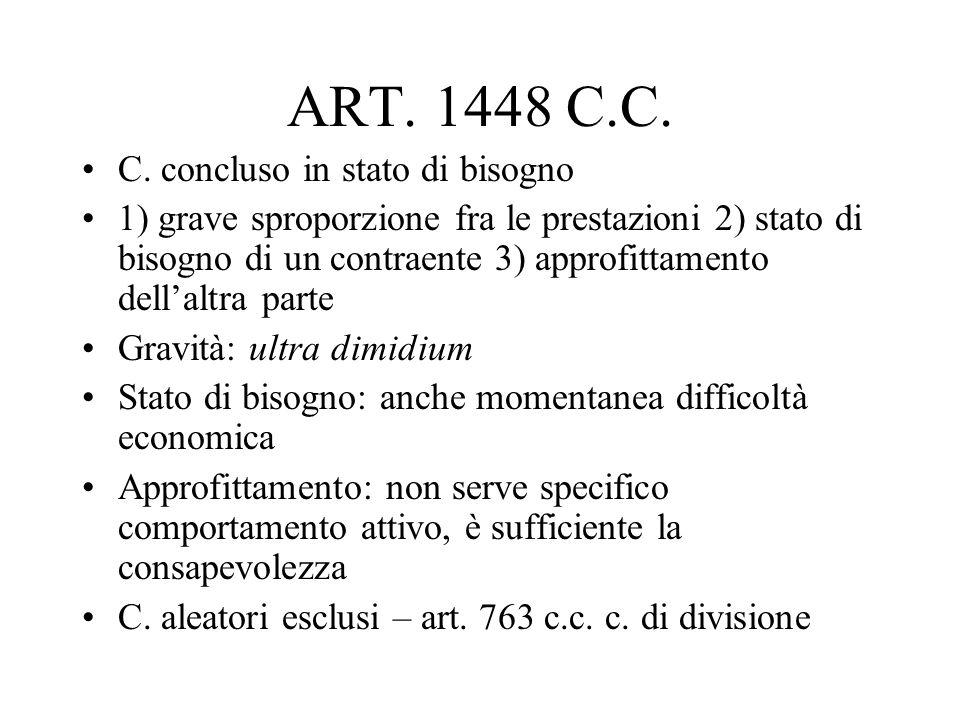 ART. 1448 C.C. C. concluso in stato di bisogno 1) grave sproporzione fra le prestazioni 2) stato di bisogno di un contraente 3) approfittamento dellal