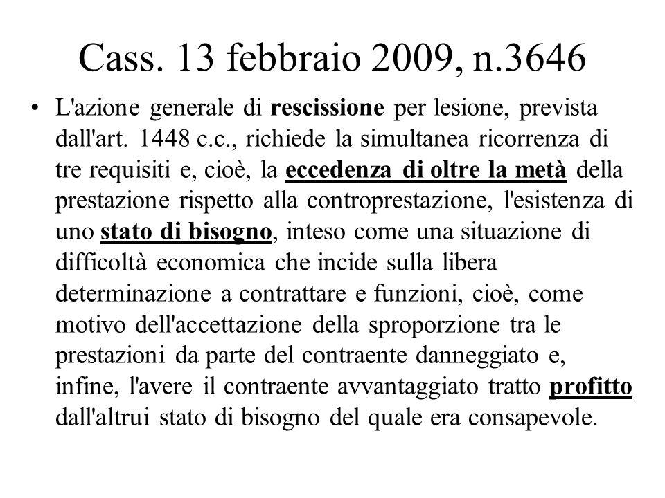 Cass. 13 febbraio 2009, n.3646 L'azione generale di rescissione per lesione, prevista dall'art. 1448 c.c., richiede la simultanea ricorrenza di tre re