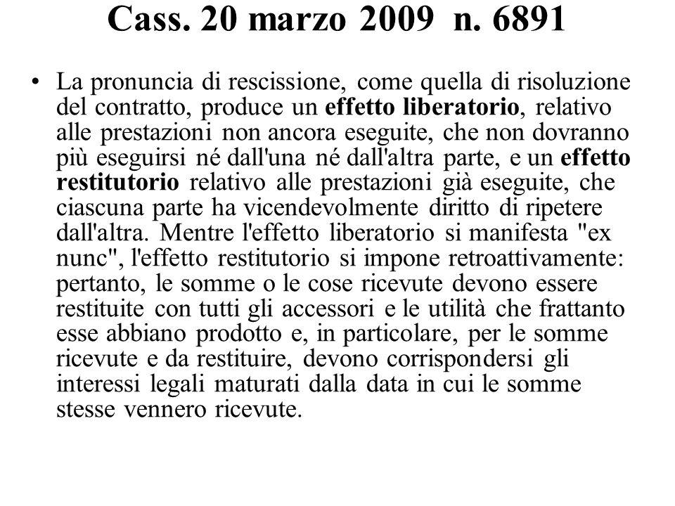 Cass. 20 marzo 2009 n. 6891 La pronuncia di rescissione, come quella di risoluzione del contratto, produce un effetto liberatorio, relativo alle prest