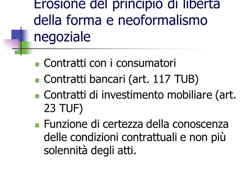 Erosione del principio di libertà della forma e neoformalismo negoziale Contratti con i consumatori Contratti bancari (art. 117 TUB) Contratti di inve
