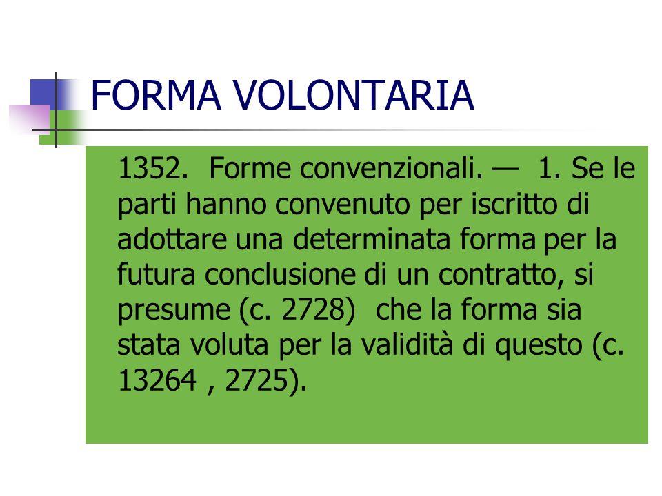 FORMA VOLONTARIA 1352. Forme convenzionali. 1. Se le parti hanno convenuto per iscritto di adottare una determinata forma per la futura conclusione di