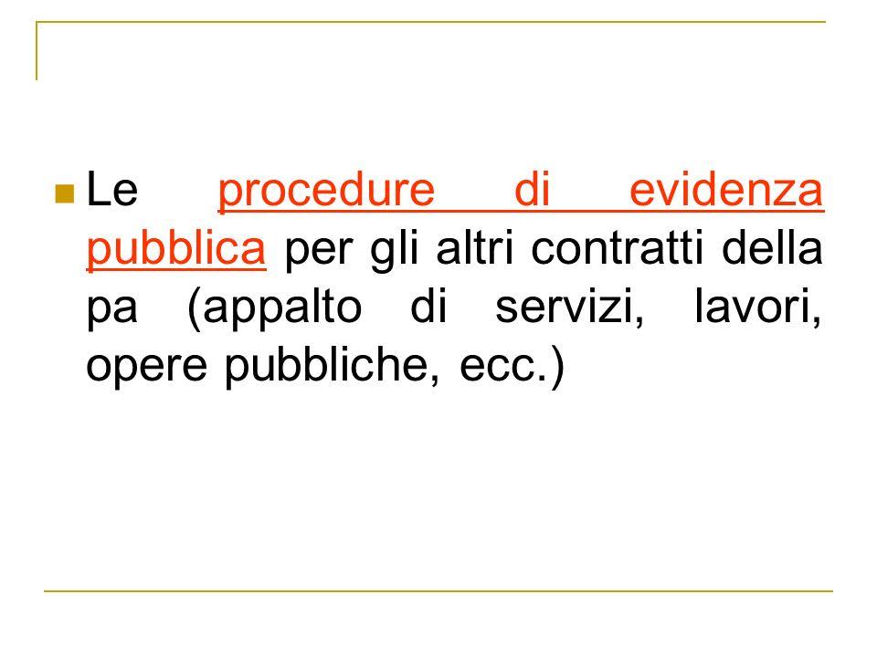 Le procedure di evidenza pubblica per gli altri contratti della pa (appalto di servizi, lavori, opere pubbliche, ecc.)