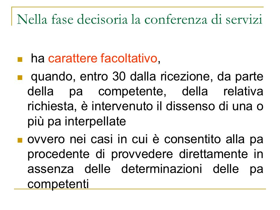 Nella fase decisoria la conferenza di servizi ha carattere facoltativo, quando, entro 30 dalla ricezione, da parte della pa competente, della relativa