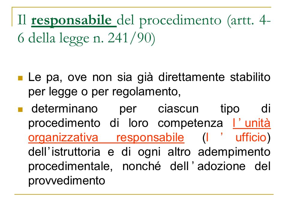 Il responsabile del procedimento (artt. 4- 6 della legge n. 241/90) Le pa, ove non sia già direttamente stabilito per legge o per regolamento, determi