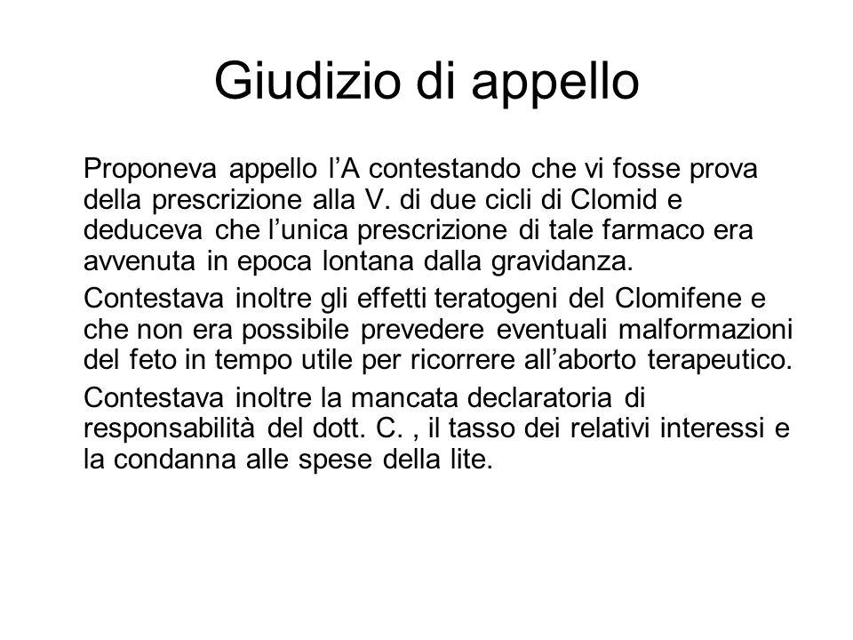 Giudizio di appello Proponeva appello lA contestando che vi fosse prova della prescrizione alla V. di due cicli di Clomid e deduceva che lunica prescr