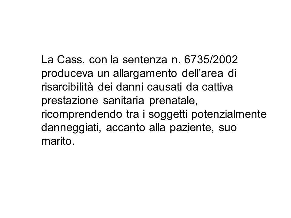 La Cass. con la sentenza n. 6735/2002 produceva un allargamento dellarea di risarcibilità dei danni causati da cattiva prestazione sanitaria prenatale