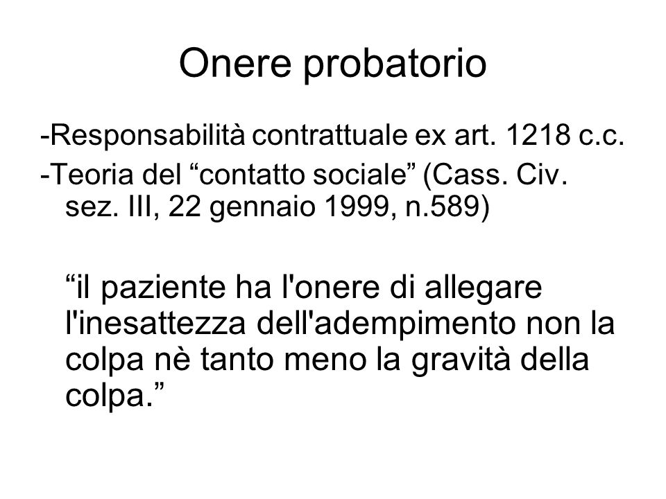 Onere probatorio -Responsabilità contrattuale ex art. 1218 c.c. -Teoria del contatto sociale (Cass. Civ. sez. III, 22 gennaio 1999, n.589) il paziente