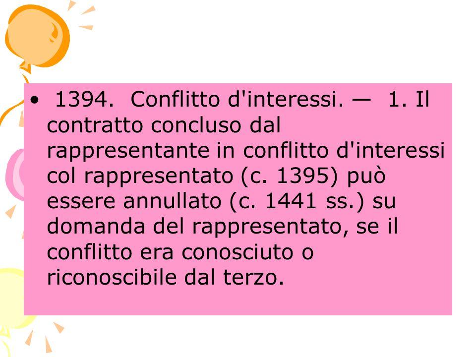 1394. Conflitto d'interessi. 1. Il contratto concluso dal rappresentante in conflitto d'interessi col rappresentato (c. 1395) può essere annullato (c.