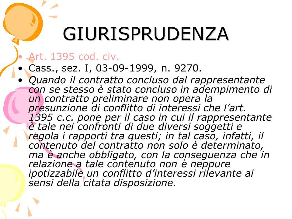 GIURISPRUDENZA Art. 1395 cod. civ. Cass., sez. I, 03-09-1999, n. 9270. Quando il contratto concluso dal rappresentante con se stesso è stato concluso