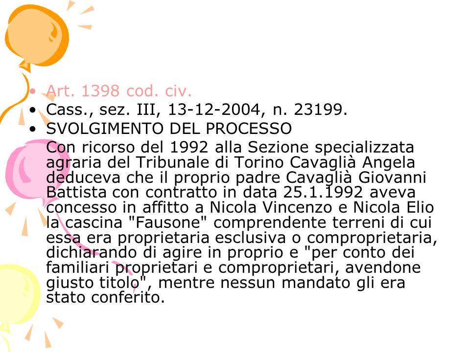 Art. 1398 cod. civ. Cass., sez. III, 13-12-2004, n. 23199. SVOLGIMENTO DEL PROCESSO Con ricorso del 1992 alla Sezione specializzata agraria del Tribun