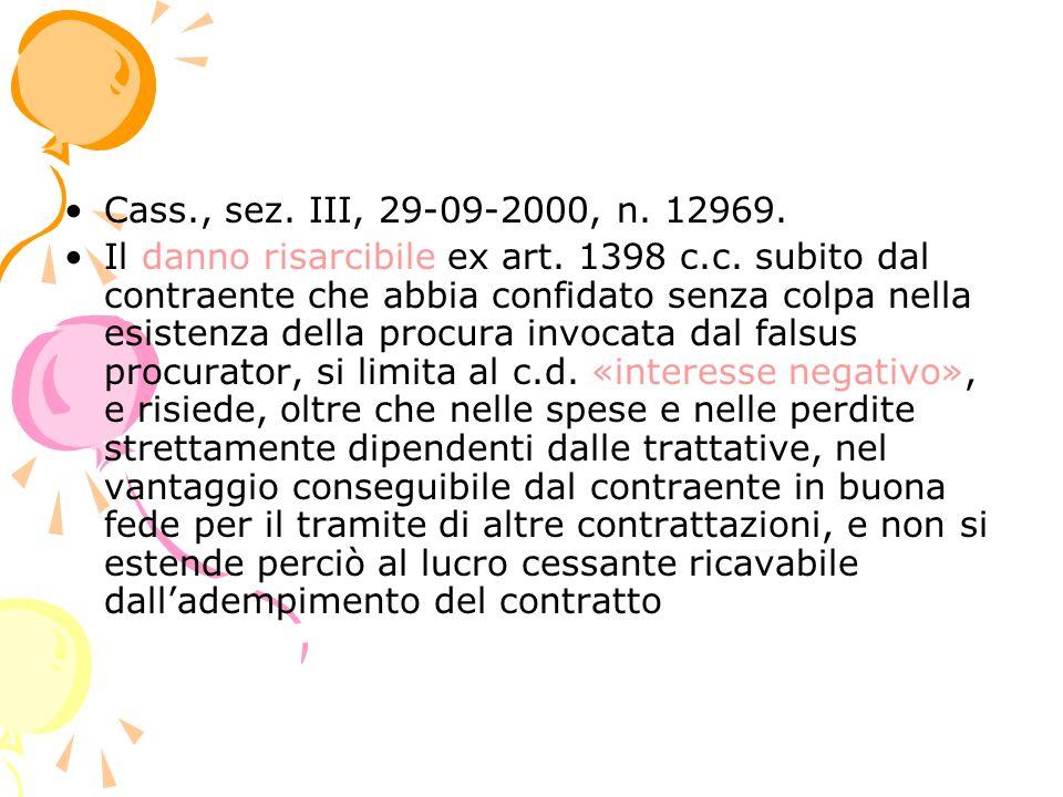 Cass., sez. III, 29-09-2000, n. 12969. Il danno risarcibile ex art. 1398 c.c. subito dal contraente che abbia confidato senza colpa nella esistenza de