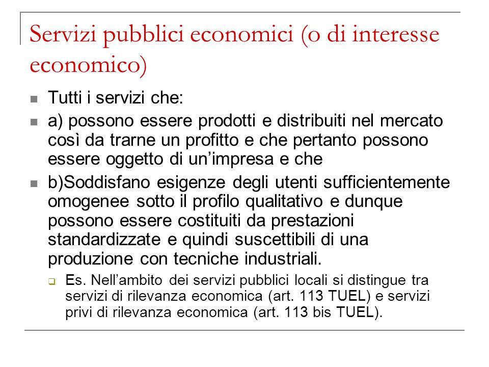Servizi pubblici economici (o di interesse economico) Tutti i servizi che: a) possono essere prodotti e distribuiti nel mercato così da trarne un prof