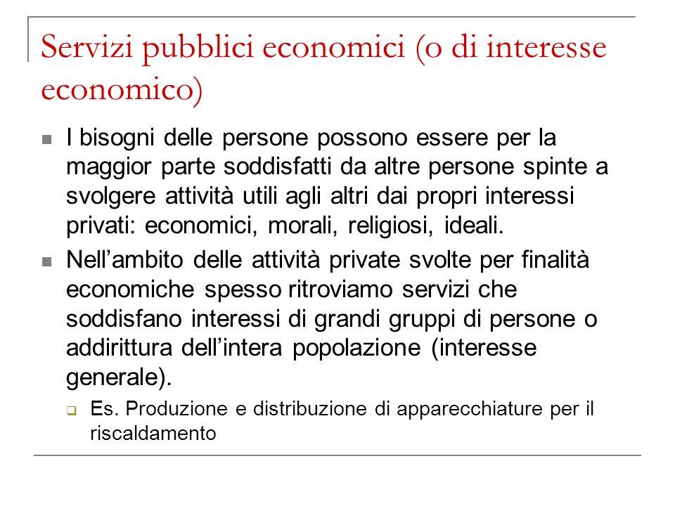 Servizi pubblici economici (o di interesse economico) I bisogni delle persone possono essere per la maggior parte soddisfatti da altre persone spinte