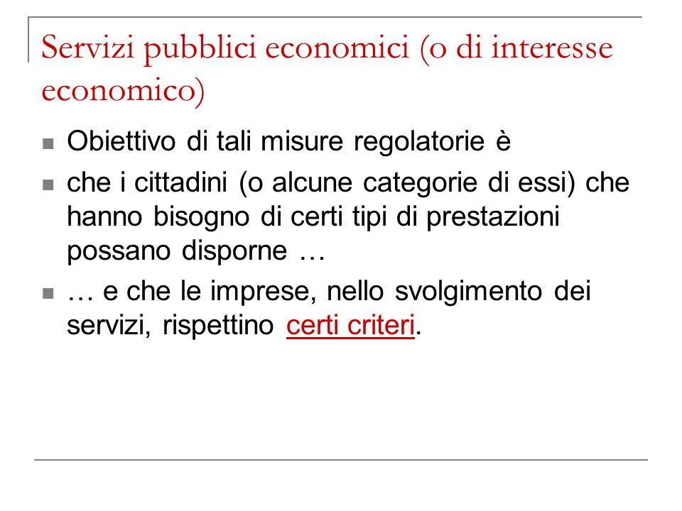 Servizi pubblici economici (o di interesse economico) Obiettivo di tali misure regolatorie è che i cittadini (o alcune categorie di essi) che hanno bi