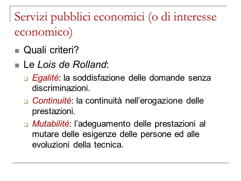Servizi pubblici economici (o di interesse economico) Quali criteri? Le Lois de Rolland: Egalité: la soddisfazione delle domande senza discriminazioni