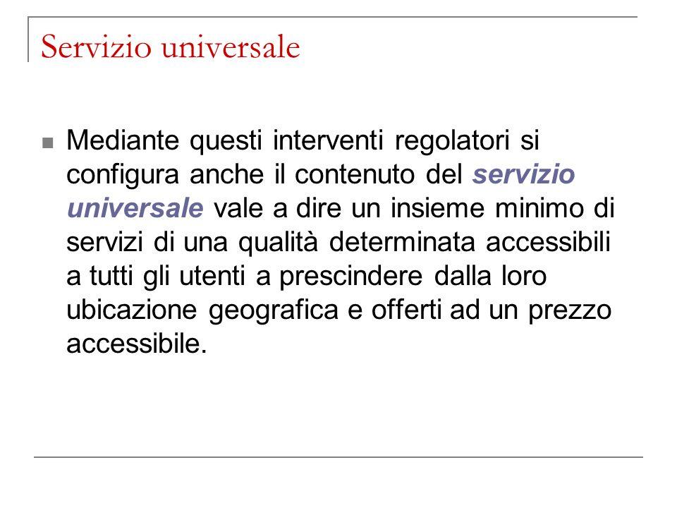 Servizio universale Mediante questi interventi regolatori si configura anche il contenuto del servizio universale vale a dire un insieme minimo di ser