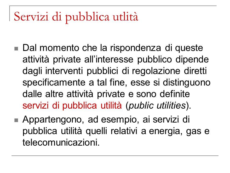 Servizi di pubblica utlità Dal momento che la rispondenza di queste attività private allinteresse pubblico dipende dagli interventi pubblici di regola