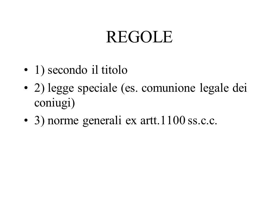 REGOLE 1) secondo il titolo 2) legge speciale (es. comunione legale dei coniugi) 3) norme generali ex artt.1100 ss.c.c.