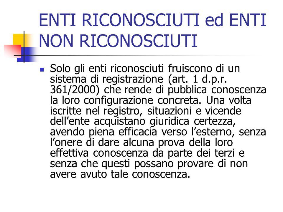 ENTI RICONOSCIUTI ed ENTI NON RICONOSCIUTI Solo gli enti riconosciuti fruiscono di un sistema di registrazione (art. 1 d.p.r. 361/2000) che rende di p