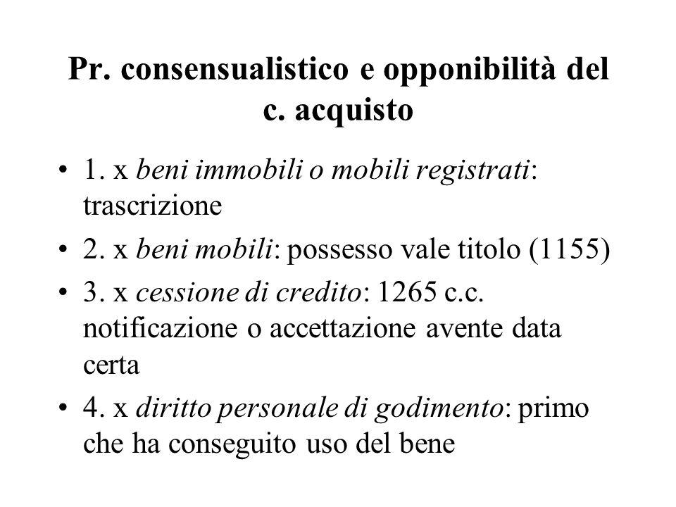Pr. consensualistico e opponibilità del c. acquisto 1. x beni immobili o mobili registrati: trascrizione 2. x beni mobili: possesso vale titolo (1155)