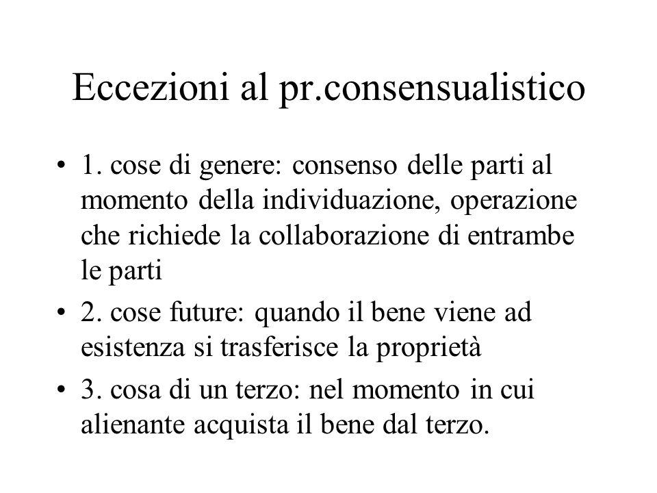 Eccezioni al pr.consensualistico 1. cose di genere: consenso delle parti al momento della individuazione, operazione che richiede la collaborazione di