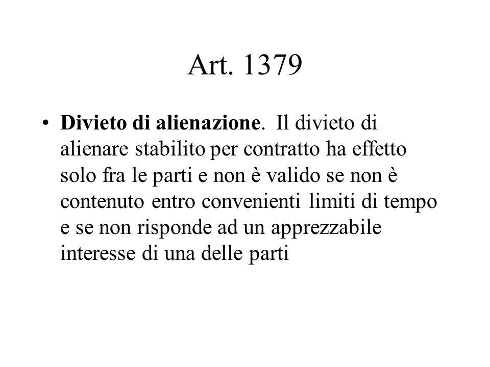 Art. 1379 Divieto di alienazione. Il divieto di alienare stabilito per contratto ha effetto solo fra le parti e non è valido se non è contenuto entro
