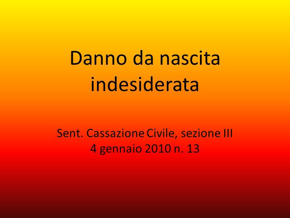 Danno da nascita indesiderata Sent. Cassazione Civile, sezione III 4 gennaio 2010 n. 13
