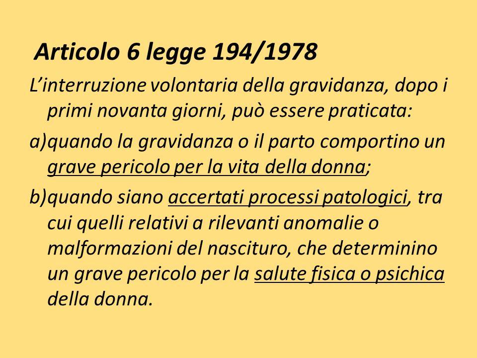 Articolo 6 legge 194/1978 Linterruzione volontaria della gravidanza, dopo i primi novanta giorni, può essere praticata: a)quando la gravidanza o il pa