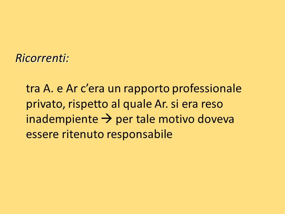 Ricorrenti: Ricorrenti: tra A. e Ar cera un rapporto professionale privato, rispetto al quale Ar.