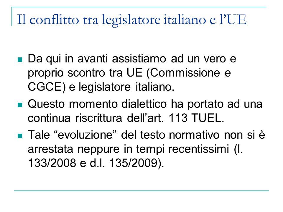 Il conflitto tra legislatore italiano e lUE Da qui in avanti assistiamo ad un vero e proprio scontro tra UE (Commissione e CGCE) e legislatore italiano.