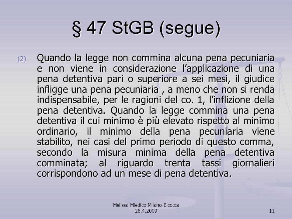 Melissa Miedico Milano-Bicocca 28.4.200911 § 47 StGB (segue) (2) Quando la legge non commina alcuna pena pecuniaria e non viene in considerazione lapp
