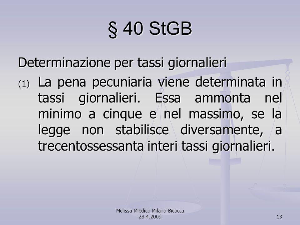 Melissa Miedico Milano-Bicocca 28.4.200913 § 40 StGB Determinazione per tassi giornalieri (1) La pena pecuniaria viene determinata in tassi giornalieri.