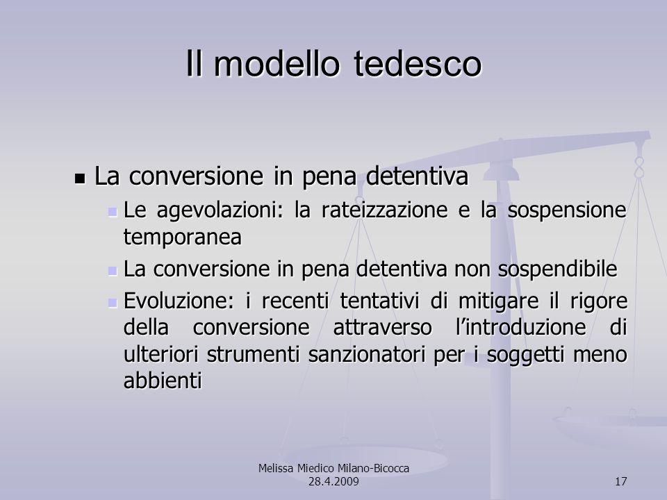Melissa Miedico Milano-Bicocca 28.4.200917 Il modello tedesco La conversione in pena detentiva La conversione in pena detentiva Le agevolazioni: la ra