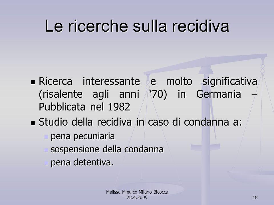 Melissa Miedico Milano-Bicocca 28.4.200918 Le ricerche sulla recidiva Ricerca interessante e molto significativa (risalente agli anni 70) in Germania