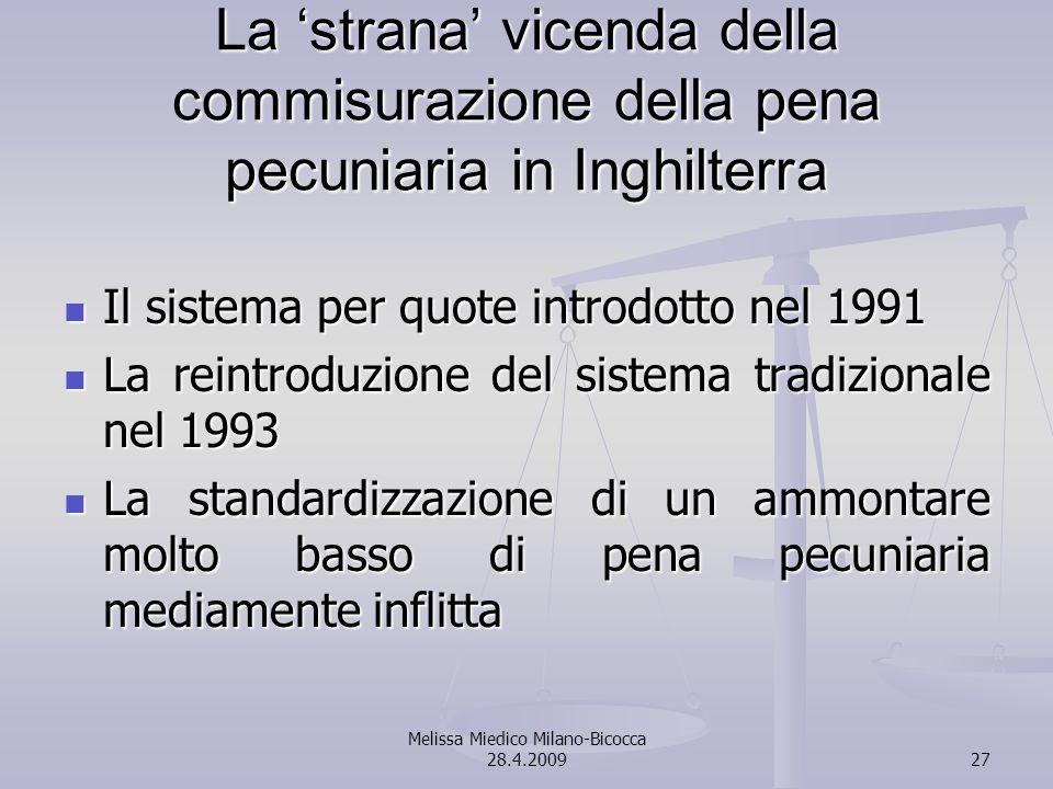 Melissa Miedico Milano-Bicocca 28.4.200927 La strana vicenda della commisurazione della pena pecuniaria in Inghilterra Il sistema per quote introdotto