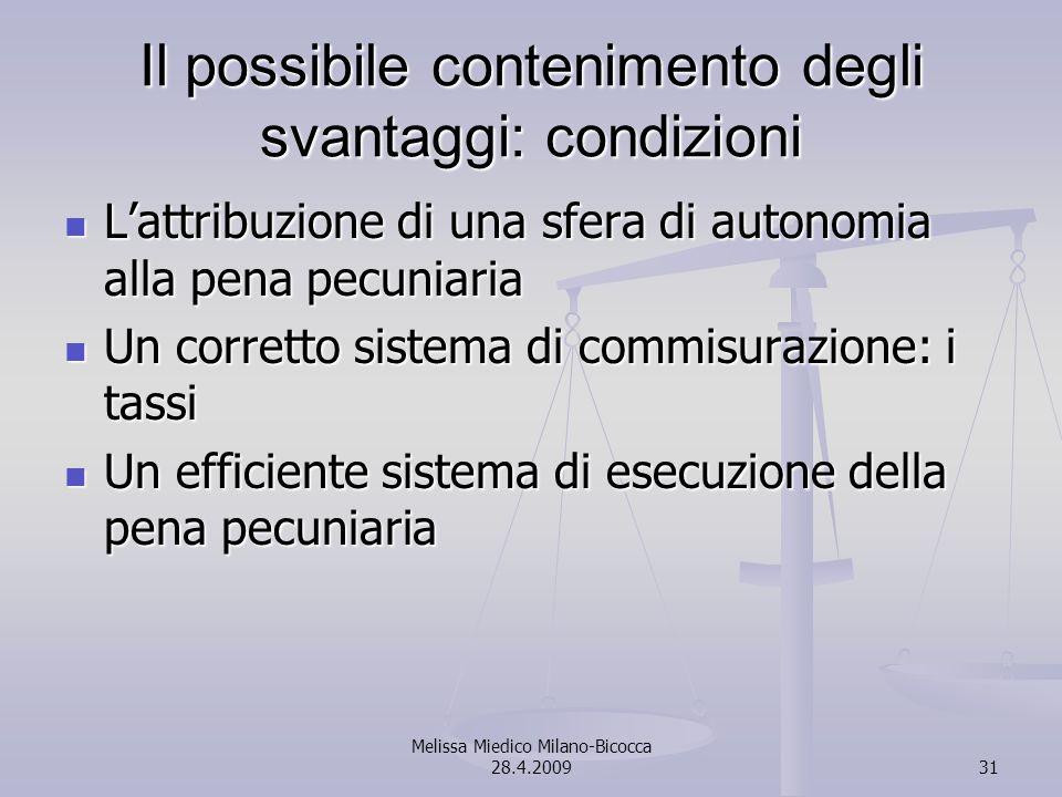 Melissa Miedico Milano-Bicocca 28.4.200931 Il possibile contenimento degli svantaggi: condizioni Lattribuzione di una sfera di autonomia alla pena pec