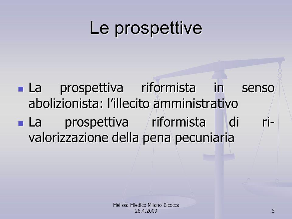 Melissa Miedico Milano-Bicocca 28.4.20095 Le prospettive La prospettiva riformista in senso abolizionista: lillecito amministrativo La prospettiva rif