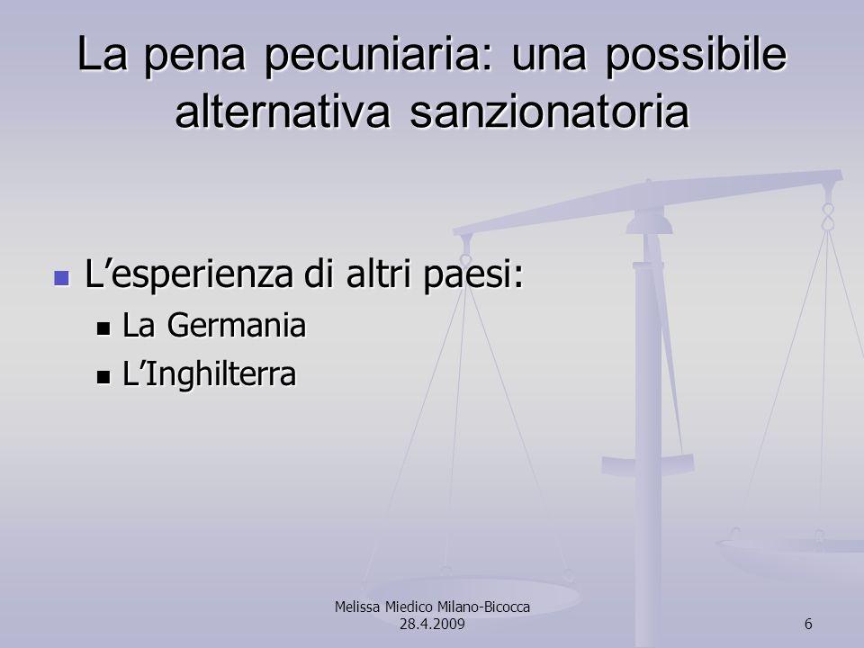 Melissa Miedico Milano-Bicocca 28.4.20096 La pena pecuniaria: una possibile alternativa sanzionatoria Lesperienza di altri paesi: Lesperienza di altri