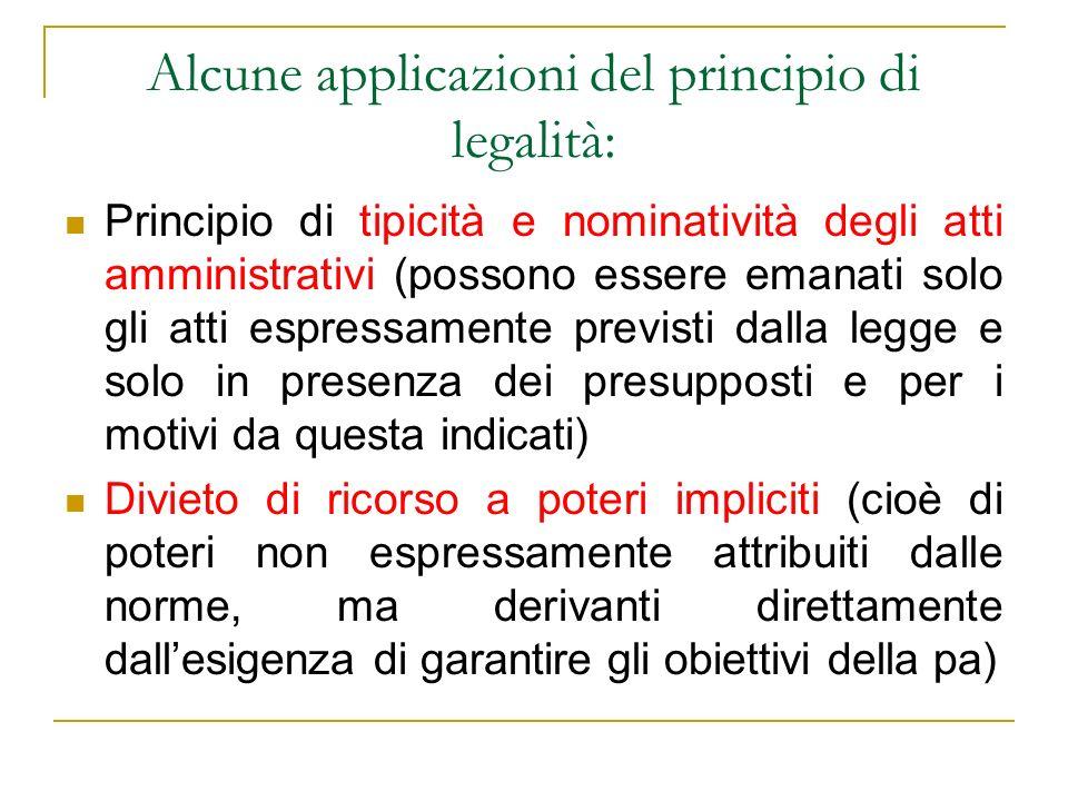 Alcune applicazioni del principio di legalità: Principio di tipicità e nominatività degli atti amministrativi (possono essere emanati solo gli atti es